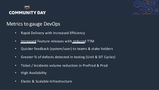 ©2018, AmazonWebServices, Inc. or its Affiliates. All rights reserved. Metrics to gauge DevOps • Rapid Delivery with Incre...