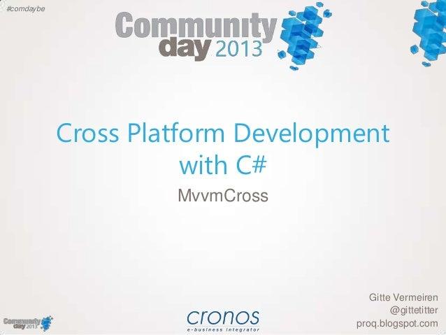 #comdaybeCross Platform Developmentwith C#Gitte Vermeiren@gittetitterproq.blogspot.comMvvmCross