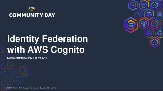 © 2018, Amazon Web Services, Inc. or its Affiliates. All rights reserved. Identity Federation with AWS Cognito Kumaravel P...