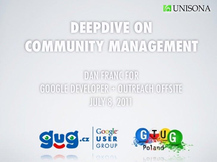 DEEPDIVE ONCOMMUNITY MANAGEMENT           DAN FRANC FOR GOOGLE DEVELOPER + OUTREACH OFFSITE             JULY 8, 2011