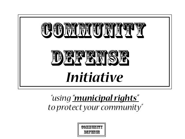"Community Defense ""using ""municipal rights"" to protectyourcommunity"" Community Defense Initiative"