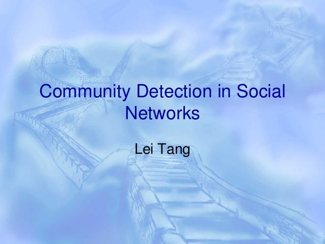 Community Detection in Social        Networks           Lei Tang