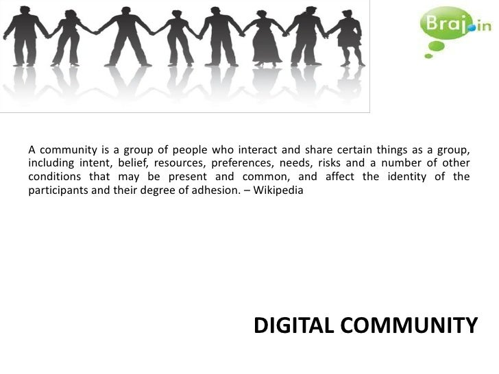 A community is a group of people who interact and share certain things as a group, including intent, belief, resources, pr...