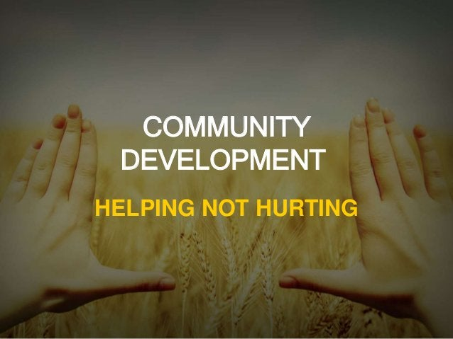 COMMUNITY  DEVELOPMENT  HELPING NOT HURTING