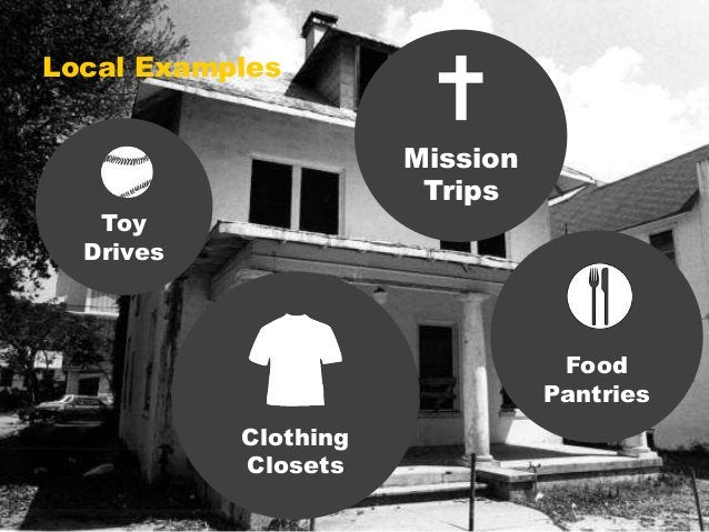 Local Examples  Mission  Trips  Toy  Drives  Clothing  Closets  Food  Pantries