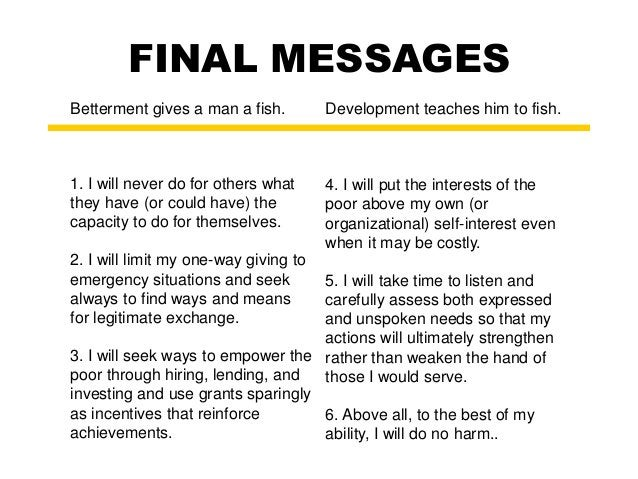 FINAL MESSAGES  Betterment gives a man a fish. Development teaches him to fish.  1. I will never do for others what  they ...