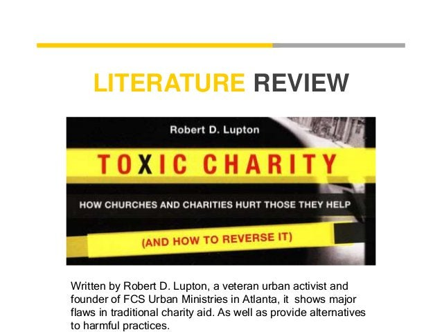 LITERATURE REVIEW  Written by Robert D. Lupton, a veteran urban activist and  founder of FCS Urban Ministries in Atlanta, ...