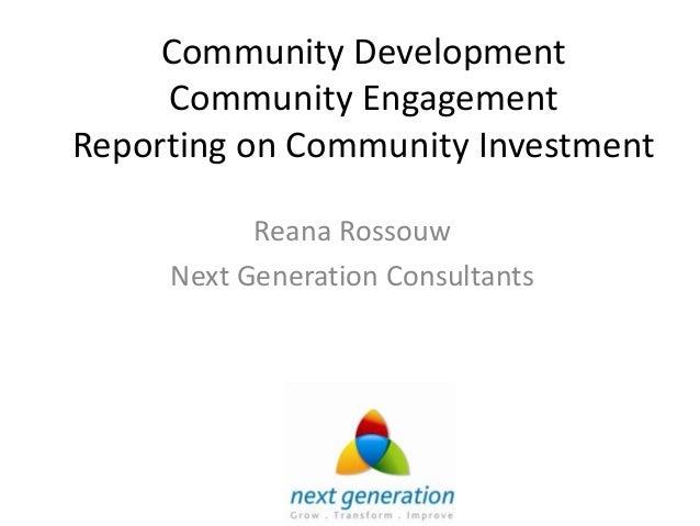 Community Development     Community EngagementReporting on Community Investment           Reana Rossouw     Next Generatio...