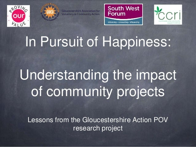 In Pursuit of Happiness: Understanding the impact of community projects Lessons from the Gloucestershire Action POV resear...