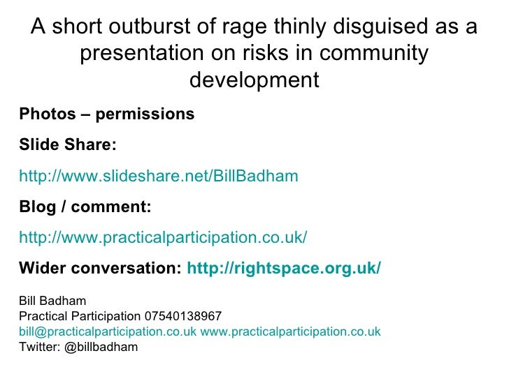 A short outburst of rage thinly disguised as a      presentation on risks in community                  developmentPhotos ...