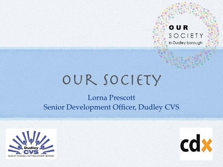 Our Society             Lorna PrescottSenior Development Officer, Dudley CVS
