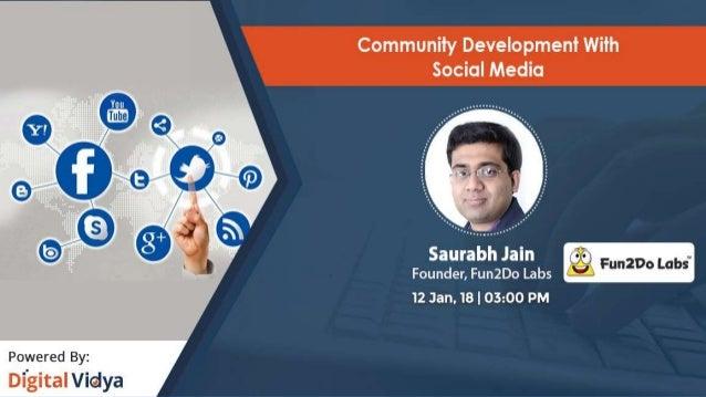 Community Development with Social Media Saurabh Jain Head, 'Paytm - Build for India' Initiative Founder, Fun2Do Labs