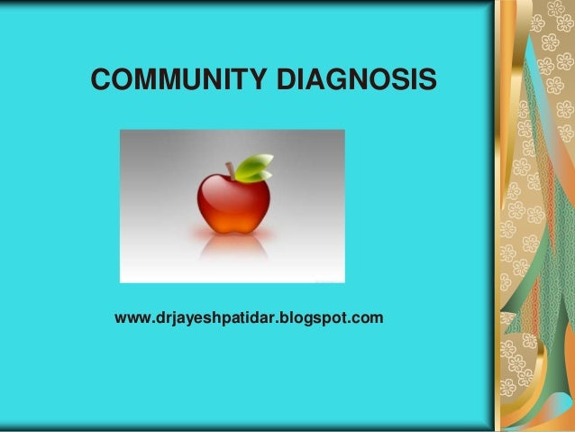 COMMUNITY DIAGNOSISwww.drjayeshpatidar.blogspot.com