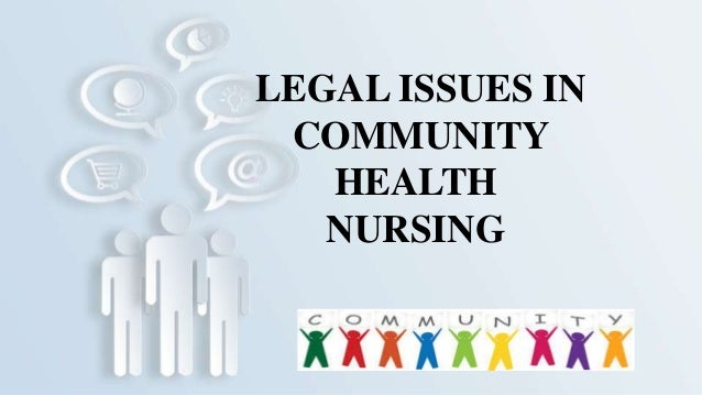 LEGAL ISSUES IN COMMUNITY HEALTH NURSING