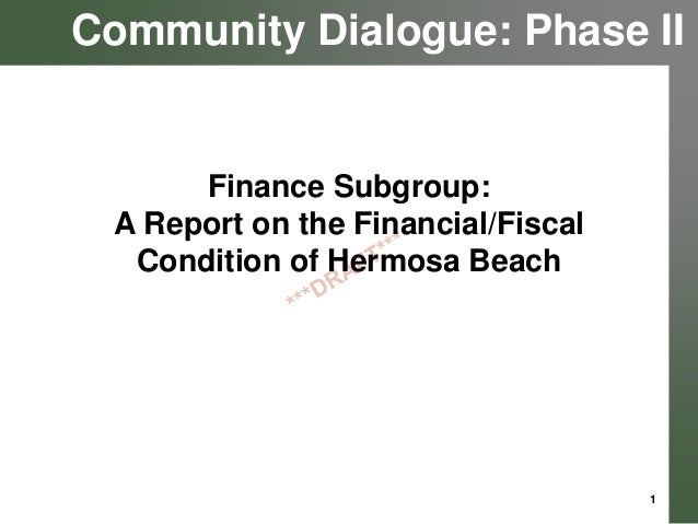 Community Dialogue: Phase II  Finance Subgroup: A Report on the Financial/Fiscal Condition of Hermosa Beach  1