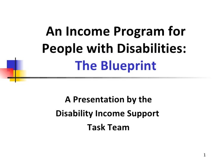 An Income Program for People with Disabilities:   The Blueprint A Presentation by the Disability Income Support  Task Team