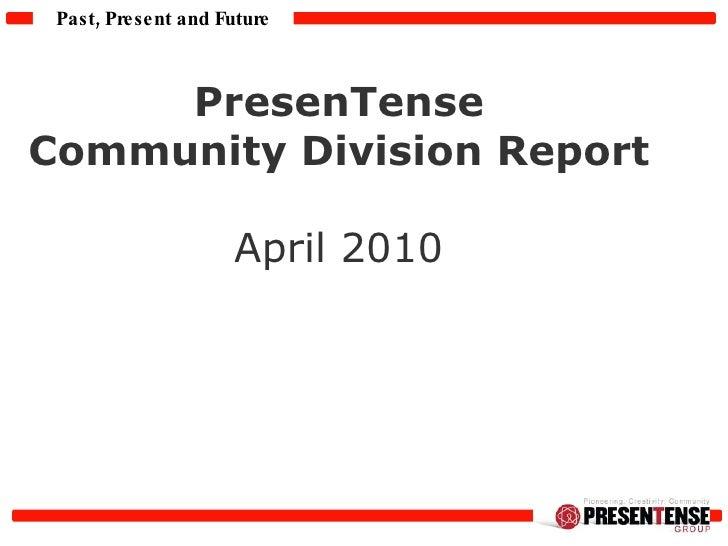 PresenTense  Community Division Report  April 2010