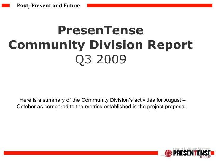 PresenTense  Community Division Report  Q3 2009   Here is a summary of the Community Division's activities for August – Oc...