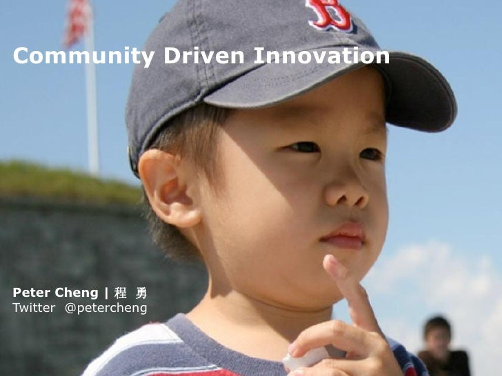Community Driven Innovation     Peter Cheng | 程 勇 Twitter @petercheng               Open Source. Collaborated   © OpenSour...