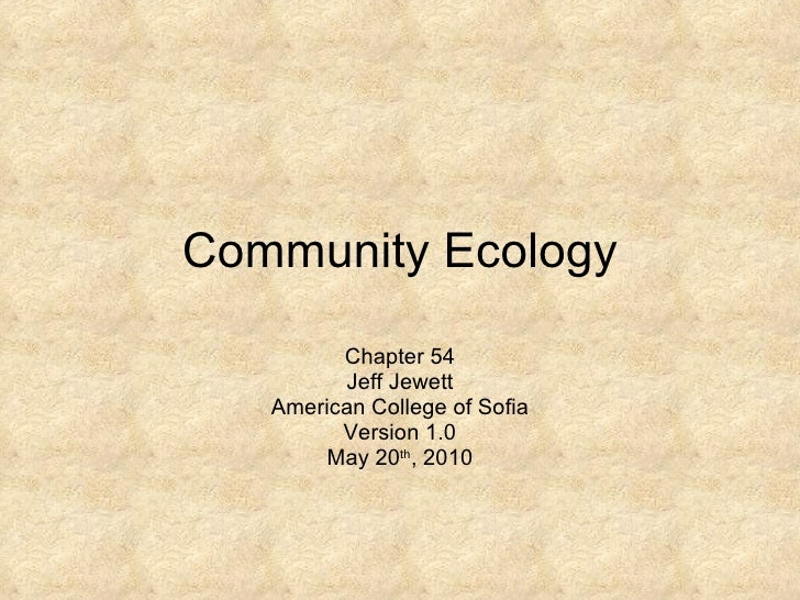 Community Ecology Chapter 54 Jeff Jewett American College of Sofia Version 1.0 May 20 th , 2010