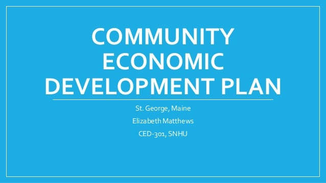 COMMUNITY ECONOMIC DEVELOPMENT PLAN St. George, Maine Elizabeth Matthews CED-301, SNHU