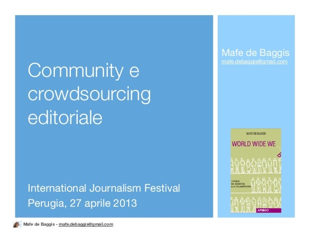 Mafe de Baggis - mafe.debaggis@gmail.comInternational Journalism FestivalPerugia, 27 aprile 2013Community ecrowdsourcinged...