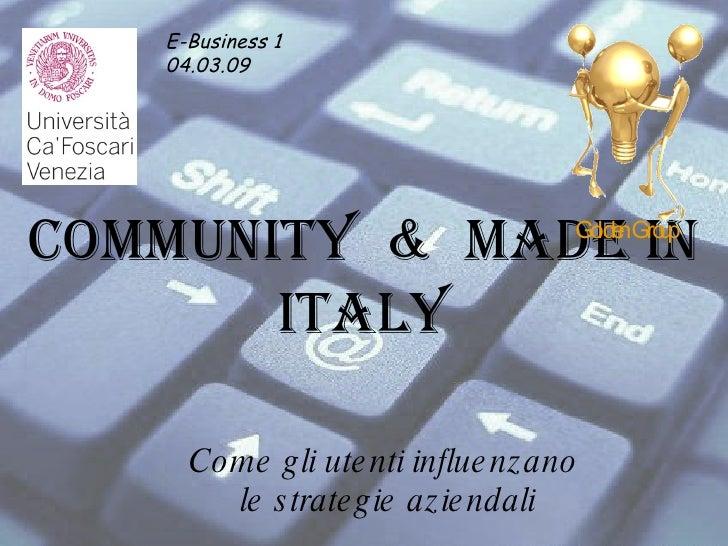 Community  &  Made in Italy Come gli utenti influenzano le strategie aziendali E-Business 1 04.03.09   Golden Group