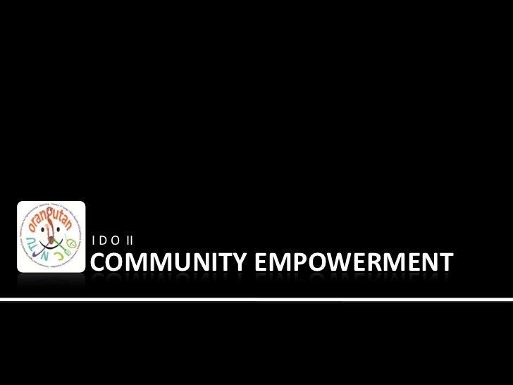I D O  II<br />COMMUNITY EMPOWERMENT<br />