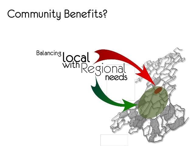 Community Benefits?     Balancing                 local                 with Regional                          needs
