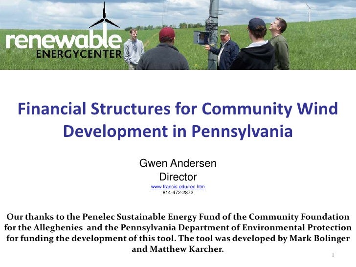 1<br />Financial Structures for Community Wind Development in Pennsylvania<br />Gwen Andersen<br />Director<br />www.franc...