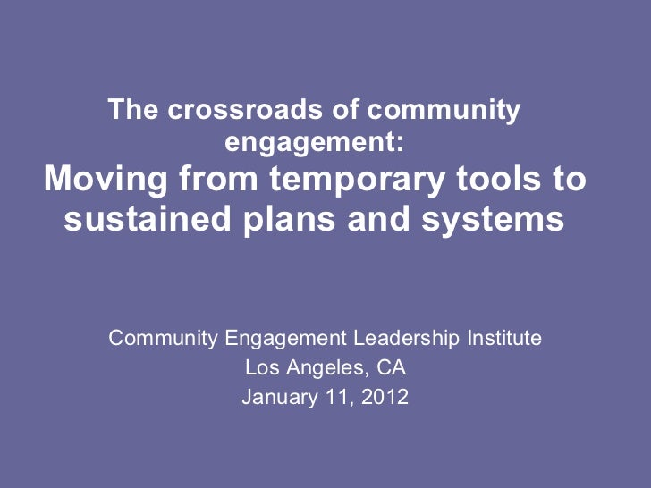 The crossroads of community engagement: Moving from temporary tools to sustained plans and systems Community Engagement Le...