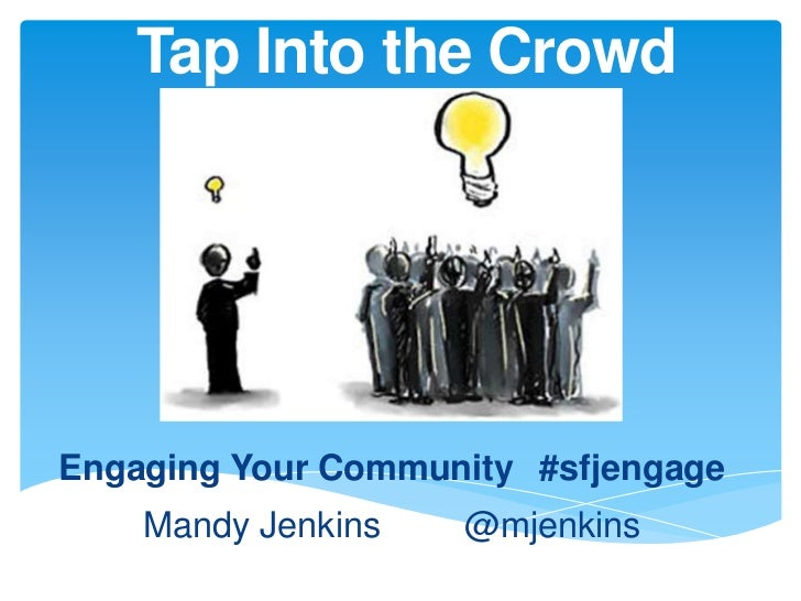 Tap Into the CrowdEngaging Your Community #sfjengage    Mandy Jenkins   @mjenkins