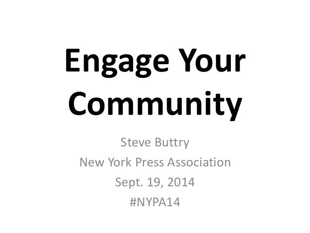 Engage Your  Community  Steve Buttry  New York Press Association  Sept. 19, 2014  #NYPA14