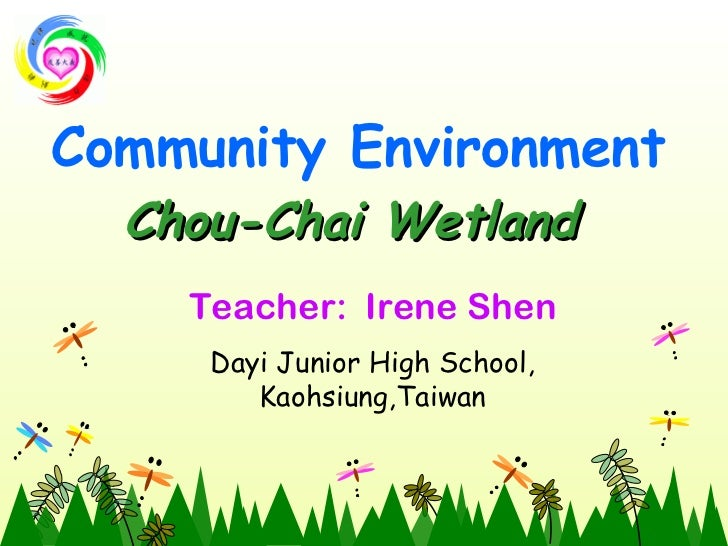 Community Environment Chou-Chai Wetland   Teacher:  Irene Shen Dayi Junior High School, Kaohsiung,Taiwan