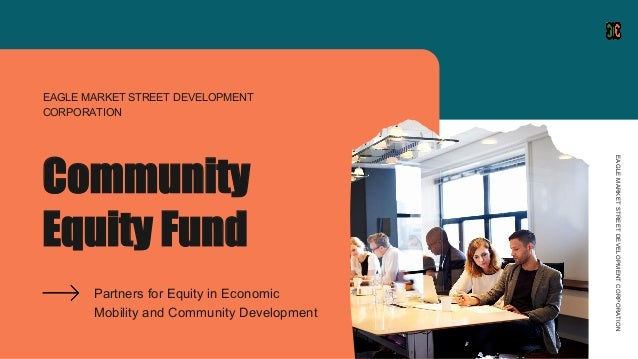Community Equity Fund Partners for Equity in Economic Mobility and Community Development EAGLE MARKET STREET DEVELOPMENT C...