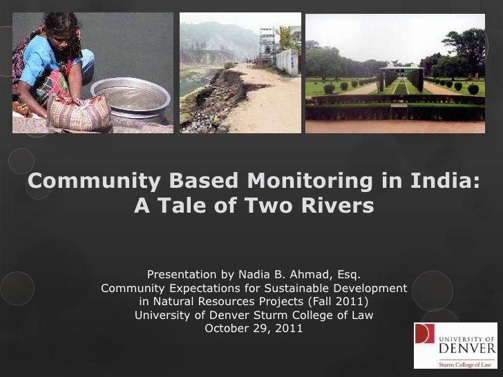 Community Based Monitoring in India:      A Tale of Two Rivers            Presentation by Nadia B. Ahmad, Esq.     Communi...