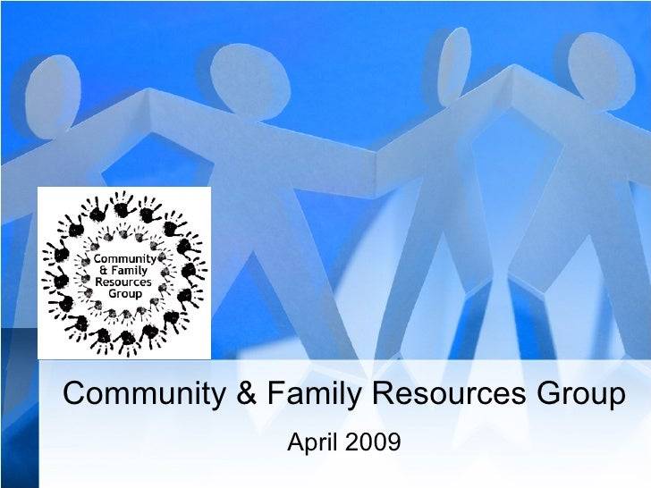 Community & Family Resources Group April 2009