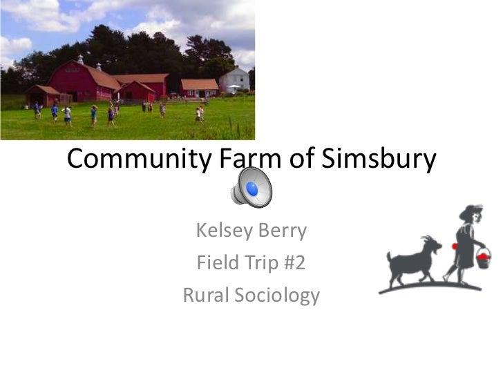 Community Farm of Simsbury<br />Kelsey Berry <br />Field Trip #2<br />Rural Sociology<br />