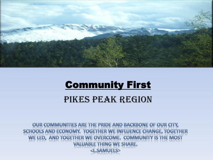 Community First<br />Pikes Peak Region<br />Our communities are the pride and backbone of our city, <br />schools and econ...
