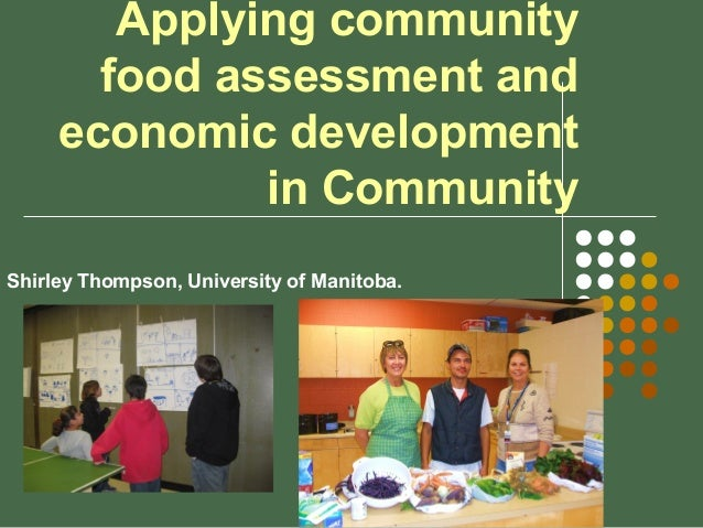 Applying community food assessment and economic development in Community Shirley Thompson, University of Manitoba.