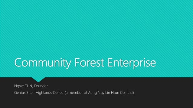 Community Forest Enterprise Ngwe TUN, Founder Genius Shan Highlands Coffee (a member of Aung Nay Lin Htun Co., Ltd)