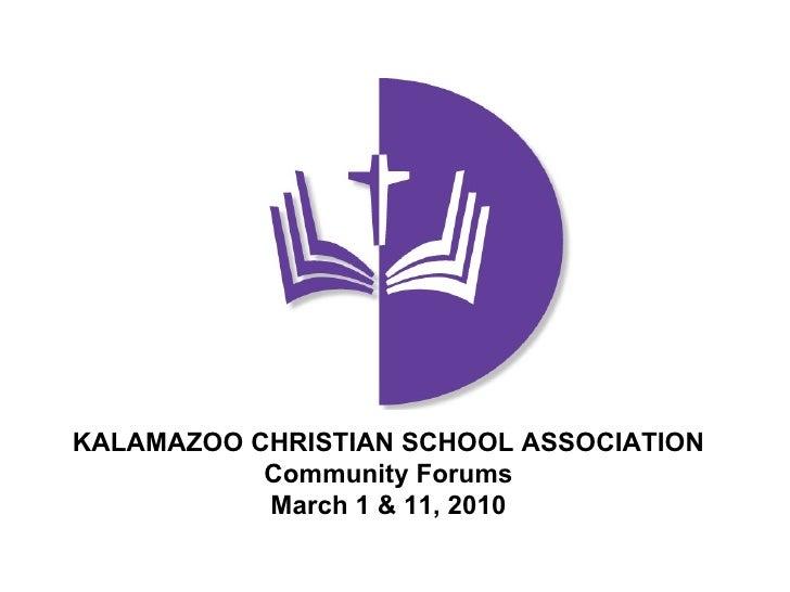 KALAMAZOO CHRISTIAN SCHOOL ASSOCIATION Community Forums March 1 & 11, 2010