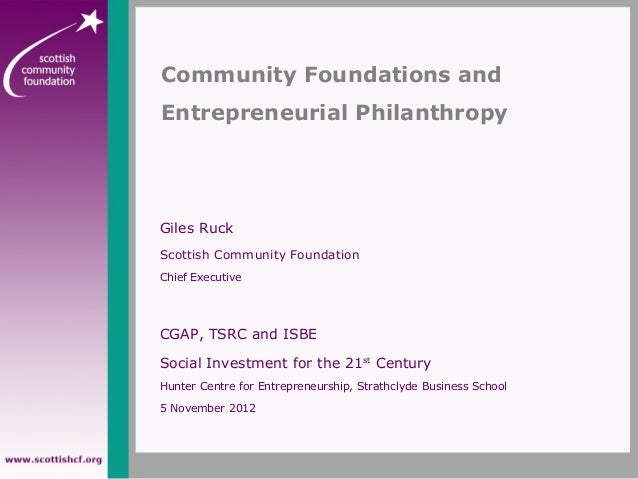 Giles RuckScottish Community FoundationChief ExecutiveCGAP, TSRC and ISBESocial Investment for the 21stCenturyHunter Centr...