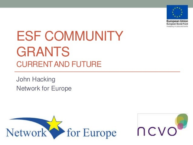 ESF COMMUNITY GRANTS CURRENTAND FUTURE John Hacking Network for Europe