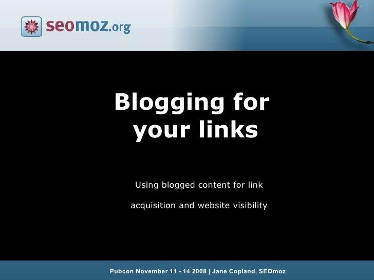 Future of Social Media, October 28th 2008, London Pubcon November 11 - 14 2008   Jane Copland, SEOmoz Blogging for  your l...