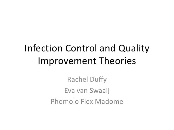 Infection Control and Quality   Improvement Theories          Rachel Duffy         Eva van Swaaij      Phomolo Flex Madome