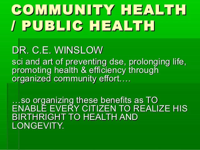COMMUNITY HEALTH/ PUBLIC HEALTHDR. C.E. WINSLOWsci and art of preventing dse, prolonging life,promoting health & efficienc...