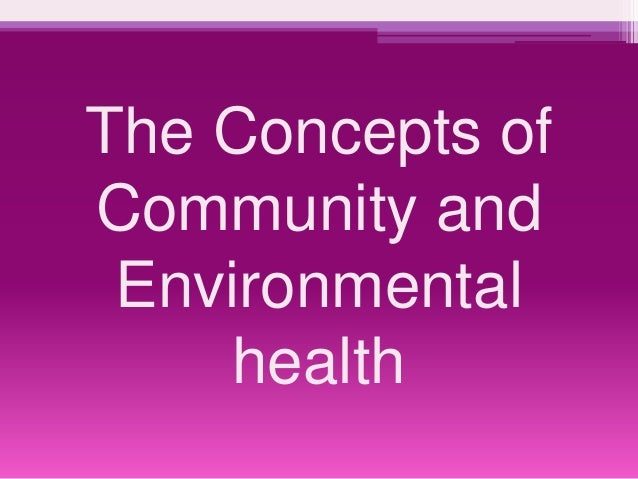 The Concepts of  Community and  Environmental  health