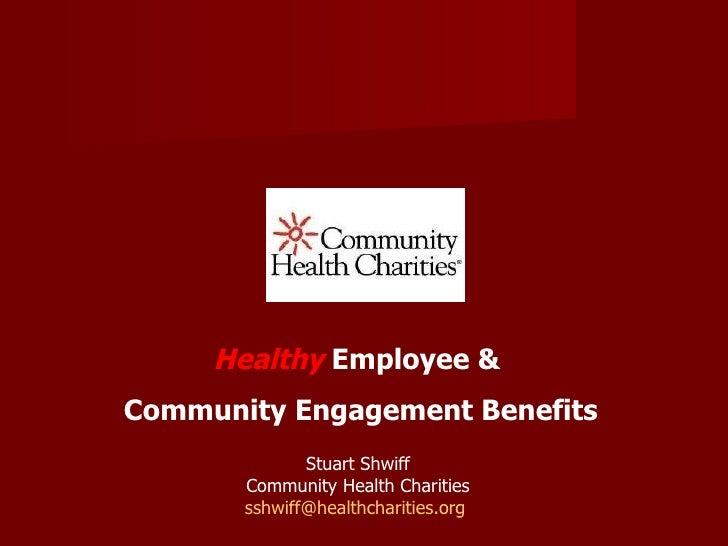 Healthy  Employee &  Community Engagement Benefits Stuart Shwiff Community Health Charities [email_address]