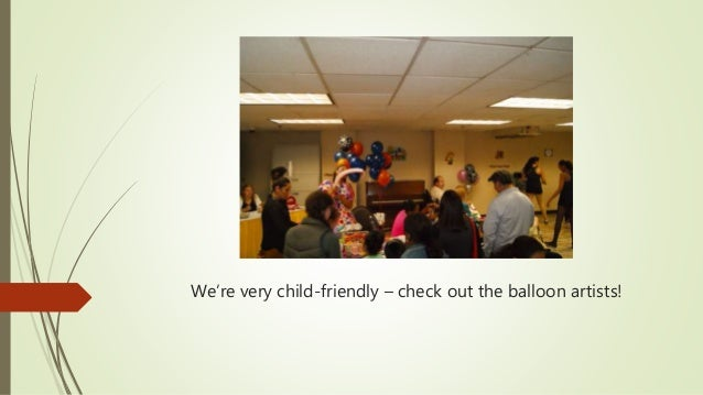 We're very child-friendly – check out the balloon artists!